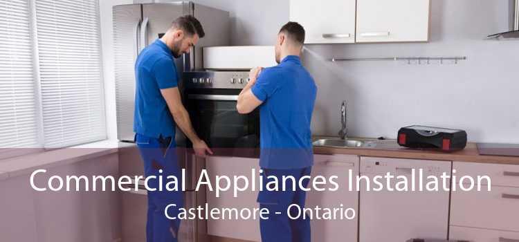 Commercial Appliances Installation Castlemore - Ontario