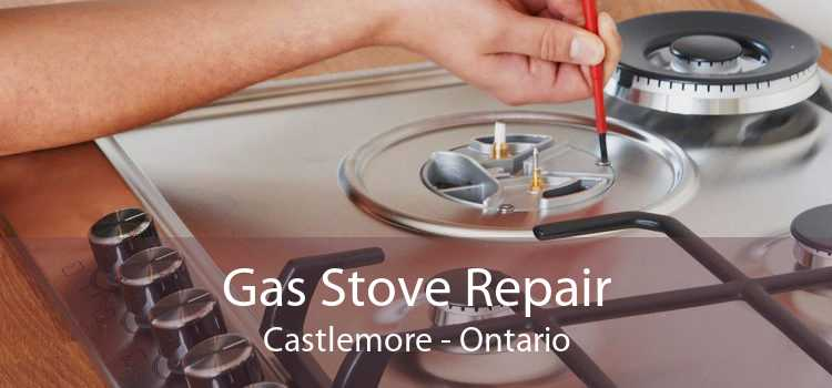Gas Stove Repair Castlemore - Ontario