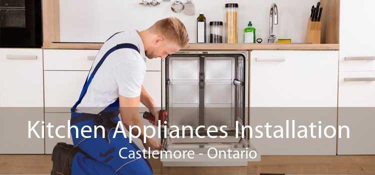 Kitchen Appliances Installation Castlemore - Ontario