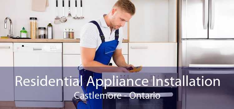 Residential Appliance Installation Castlemore - Ontario
